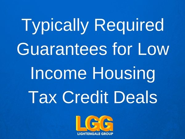 Typically Required Guarantees for Low Income Housing Tax Credit Deals